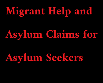 MIGRANT HELP AND ASYLUM CLAIMS: FOR ASYLUM SEEKERS